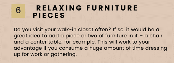 Furniture pieces can help you relax while dressing up in your luxury walk in closet.
